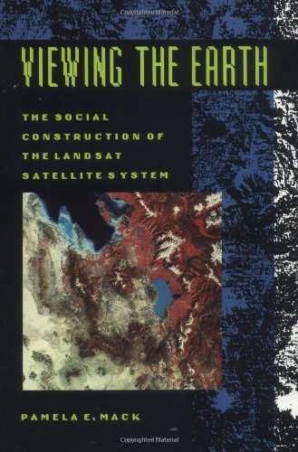 Viewing the Earth: The Social Construction of the Landsat Satellite System (Inside Technology): ...