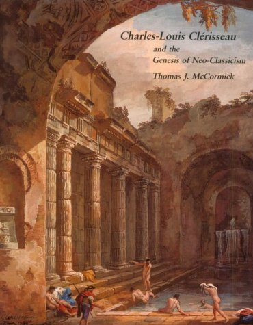 9780262132626: Charles-Louis Clérisseau and the Genesis of Neoclassicism (Architectural History Foundation Book)