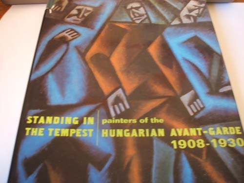 Standing in the Tempest: Painters of the Hungarian Avant-Garde 1908-1930.
