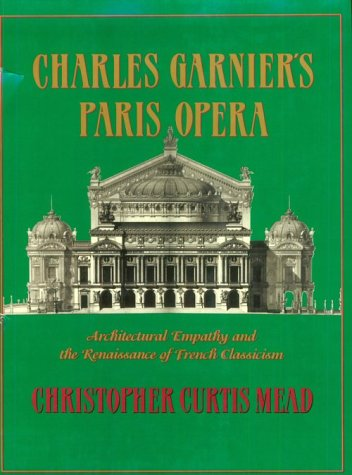 9780262132756: Charles Garnier's Paris Opera: Architectural Empathy and the Renaissance of French Classicism (Architectural History Foundation Book)