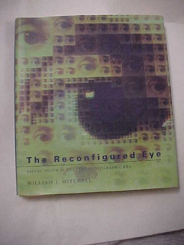 9780262132862: The Reconfigured Eye: Visual Truth in the Post-photographic Era