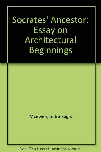 socrates ancestor an essay on architectural beginnings by mcewen socrates ancestor an essay on architectural beginnings mcewen indra kagis