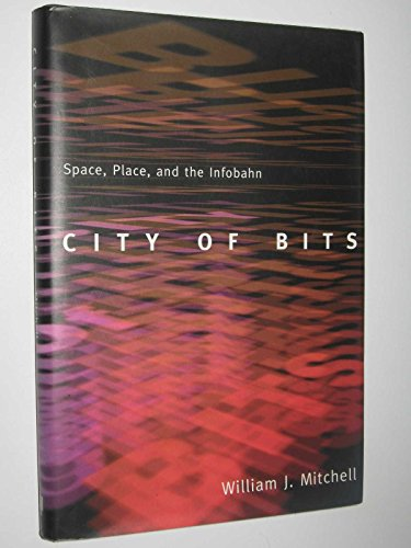 9780262133098: City of Bits: Space, Place, and the Infobahn