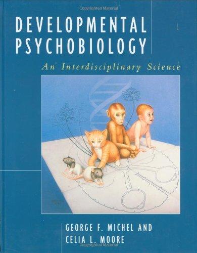 Developmental Psychobiology: An Interdisciplinary Science: George F. Michel, Celia L. Moore