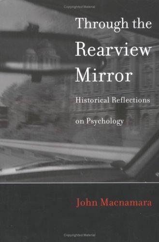Through the rearview mirror : historical reflections on psychology.: Macnamara, John.
