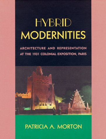 Hybrid Modernities: Architecture and Representation at the 1931 Colonial Exposition, Paris