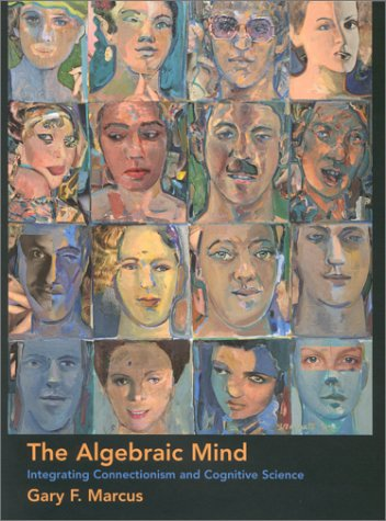 9780262133791: The Algebraic Mind: Integrating Connectionism and Cognitive Science (Learning, Development, and Conceptual Change)