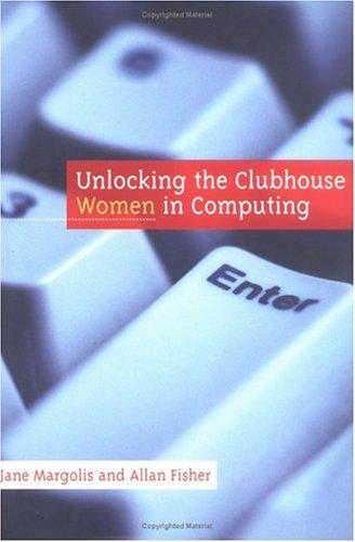 Unlocking the Clubhouse: Women in Computing: Margolis, Jane; Fisher, Allan