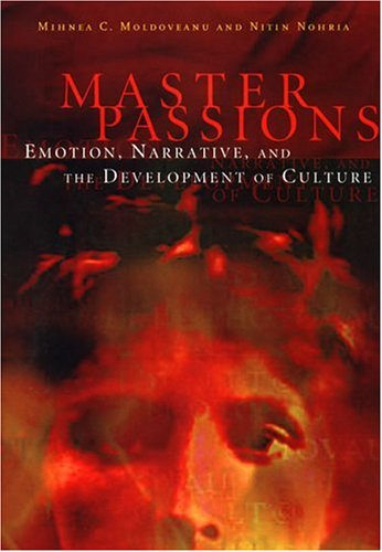 Master passions : emotion, narrative, and the development of culture.: Moldoveanu, Mihnea C.