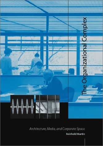 9780262134262: The Organizational Complex: Architecture, Media, and Corporate Space