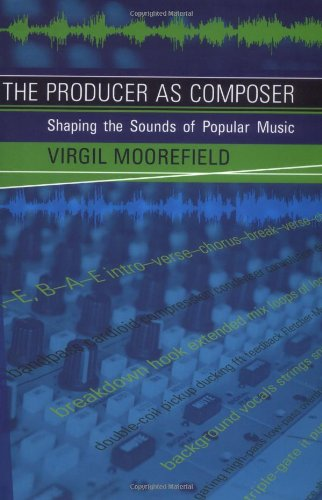 9780262134576: The Producer As Composer: Shaping The Sounds Of Popular Music