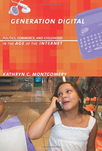 Generation Digital: Politics, Commerce, and Childhood in: Kathryn C. Montgomery