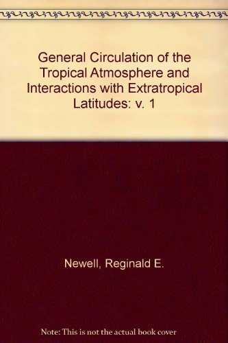THE GENERAL CIRCULATION OF THE TROPICAL ATMOSPHERE. And Interactions With Extratropical Lattitudes....