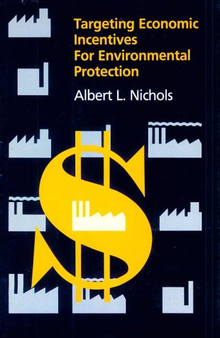 Targeting economic incentives for environmental protection.: Nichols, Albert A.