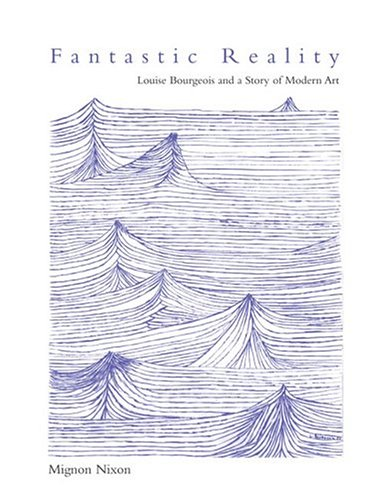 9780262140898: Fantastic Reality: Louise Bourgeois and a Story of Modern Art (October Books)