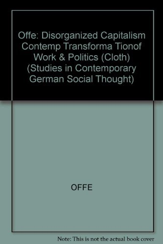 9780262150293: Disorganized Capitalism: Contemporary Transformations of Work and Politics (Studies in Contemporary German Social Thought)