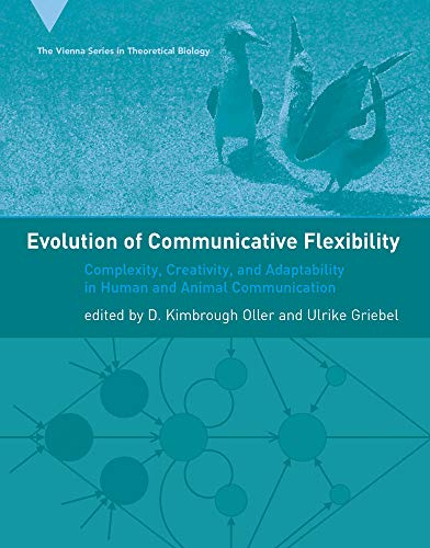 9780262151214: Evolution of Communicative Flexibility: Complexity, Creativity, and Adaptability in Human and Animal Communication (Vienna Series in Theoretical Biology)