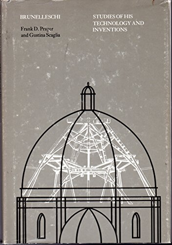 Brunelleschi: Studies of his Technology and Inventions Prager, Frank D. and Scaglia, Gustina