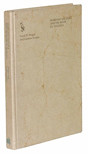 """Mariano Taccola and His Book """"De Ingeneis"""": Prager, Frank D. and Gustina Scaglia"""