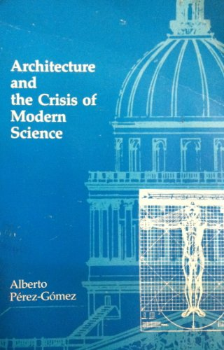 ARCHITECTURE AND THE CRISIS OF MODERN SCIENCE