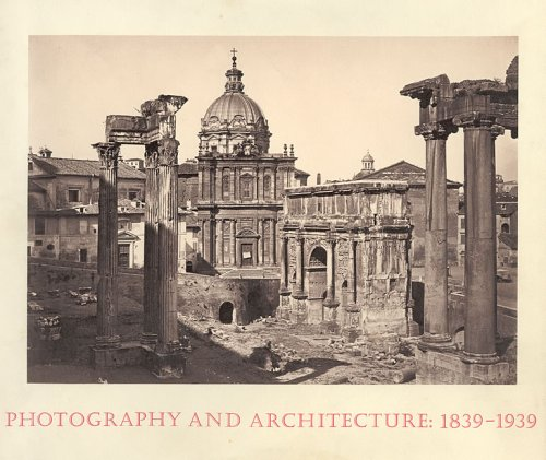 Photography and Architecture: 1839-1939