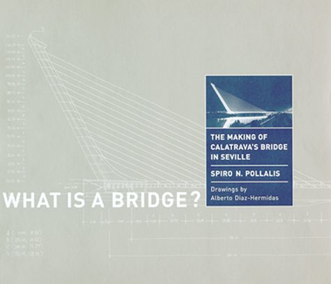 9780262161749: What Is a Bridge?: The Making of Calatrava's Bridge in Seville