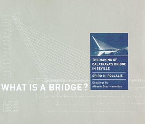 9780262161749: What Is a Bridge? The Making of Calatrava's Bridge in Seville