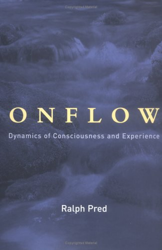 Onflow : dynamics of consciousness and experience.: Pred, Ralph.
