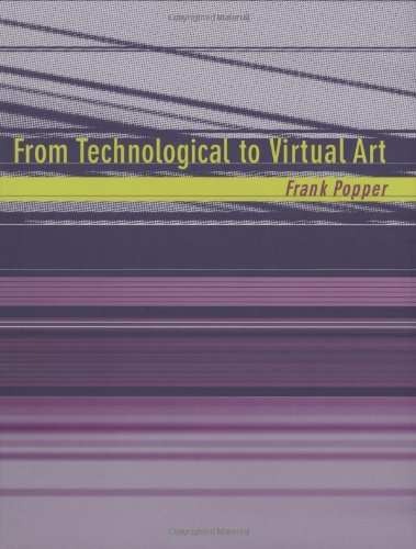 From Technological to Virtual Art (Leonardo Book: Frank Popper