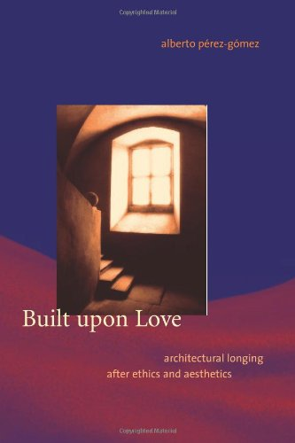 9780262162388: Built upon Love: Architectural Longing after Ethics and Aesthetics (MIT Press)