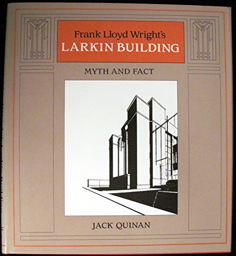 9780262170048: Frank Lloyd Wright's Larkin Building: Myth and Fact