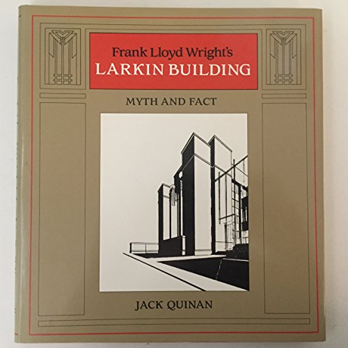 9780262170048: Frank Lloyd Wright's Larkin Building: Myth and Fact (ARCHITECTURAL HISTORY FOUNDATION/M I T PRESS SERIES)