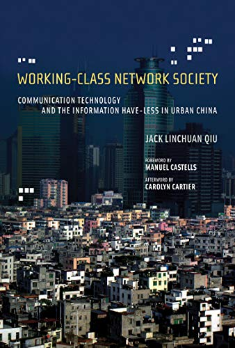 Working-Class Network Society: Communication Technology and the Information Have-Less in Urban ...