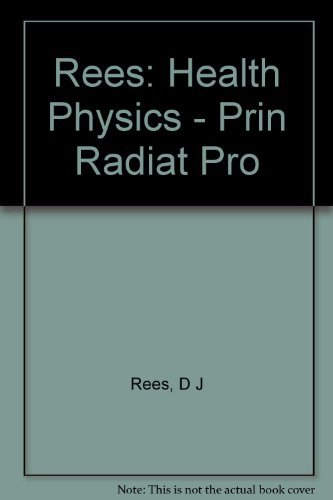 Health Physics: Principles of Radiation Protection: Rees, D.J.