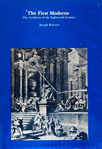 First Moderns The Architects of the Eighteenth Century: Rykwert, Joseph