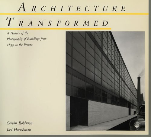 Architecture Transformed A History of the Photography of Buildings from 1839 to the Present