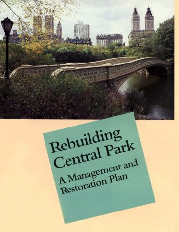 Rebuilding Central Park: A Management and Restoration Plan: Rogers, Elizabeth Barlow