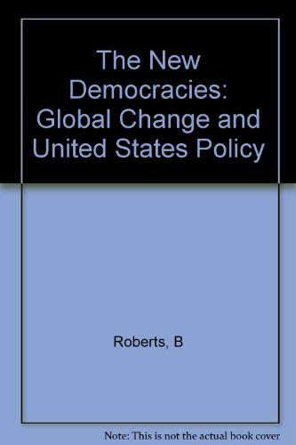 The New Democracies : Global Change & U. S. Policy: Roberts, Brad (editor)
