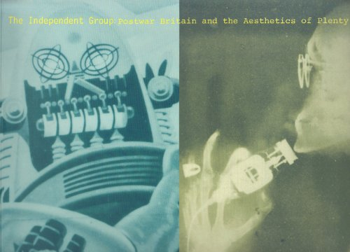 The Independent Group: Postwar Britain and the Aesthetics of Plenty