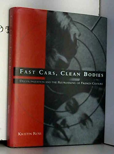 9780262181617: Fast Cars, Clean Bodies: Decolonization and the Reordering of French Culture (October Books)