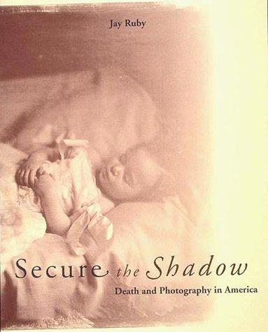 9780262181648: Secure the Shadow: Death and Photography in America