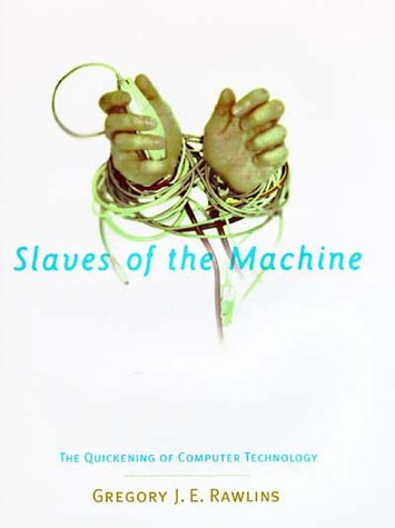 9780262181839: Slaves of the Machine: The Quickening of Computer Technology (Bradford Book)