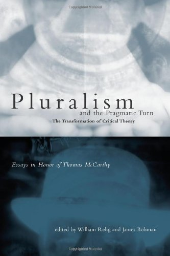 9780262182164: Pluralism and the Pragmatic Turn: The Transformation of Critical Theory, Essays in Honor of Thomas McCarthy
