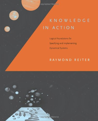 9780262182188: Knowledge in Action: Logical Foundations for Specifying and Implementing Dynamical Systems