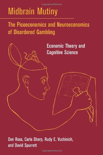 9780262182652: Midbrain Mutiny: The Picoeconomics and Neuroeconomics of Disordered Gambling: Economic Theory and Cognitive Science