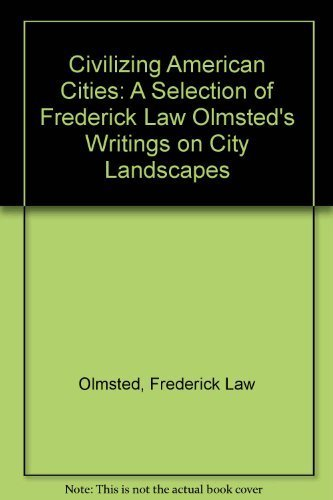 Civilizing American Cities: Olmstead, Frederick Law/S.B. Sutton, Ed.