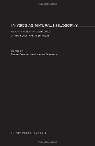 Physics as Natural Philosophy: Essays in Honor of Laszlo Tisza: Abner and Feshbach, Herman Shimony,...