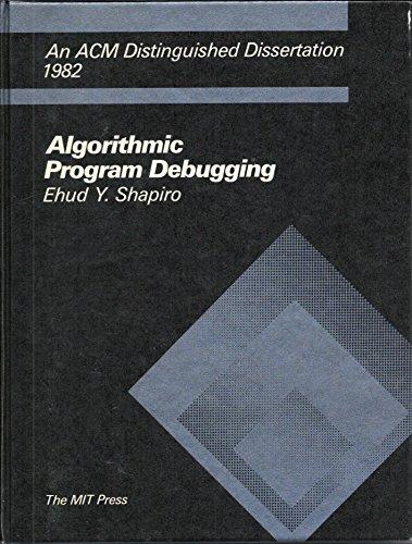 Algorithmic Program Debugging (ACM Distinguished Dissertation): Shapiro, Ehud Y.