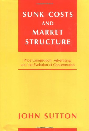 9780262193054: Sunk Costs and Market Structure: Price Competition, Advertising, and the Evolution of Concentration