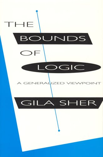 The Bounds of Logic A Generalized Viewpoint: Sher, Gila